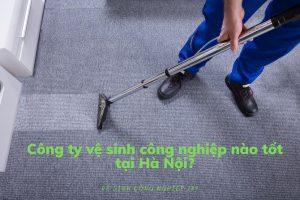 Công ty vệ sinh công nghiệp nào tốt tại Hà Nội?